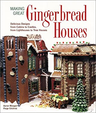 Making Great Gingerbread Houses: Delicious Designs from Cabins to Castles, from Lighthouses to Tree Houses 9781579902681