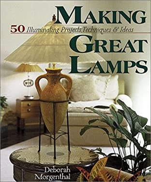 Making Great Lamps: 50 Illuminating Projects, Techniques & Ideas 9781579902636