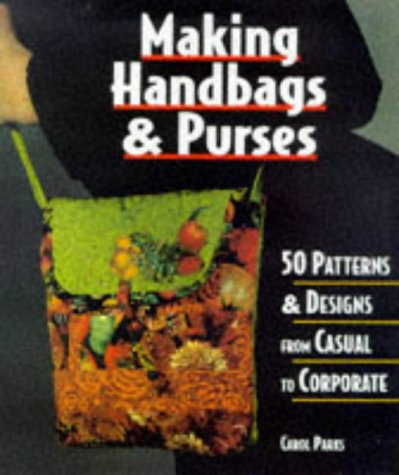 Making Handbags & Purses: 50 Patterns & Designs from Casual to Corporate (9781579900120) photo