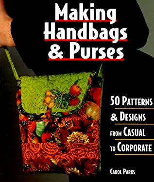 Making Handbags and Purses: 50 Patterns & Designs from Casual to Corporate (9781579901493) photo