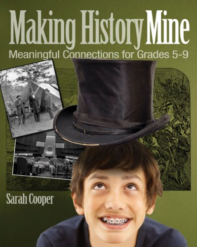 Making History Mine: Meaningful Connections for Grades 5-9 9781571107657