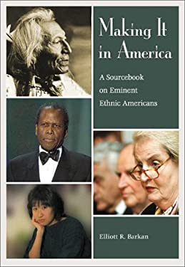 Making It in America: A Sourcebook on Eminent Ethnic Americans 9781576070987