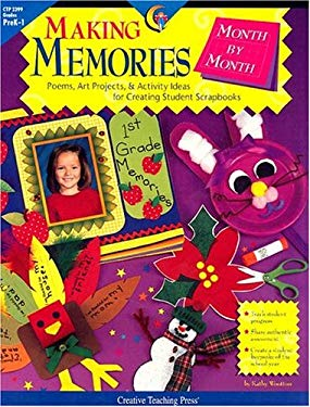 Making Memories Month by Month: Poems, Art Projects, & Activity Ideas for Creating Student Scrapbooks 9781574717839