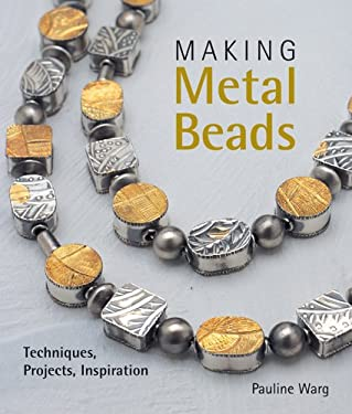 Making Metal Beads: Techniques, Projects, Inspiration 9781579907129