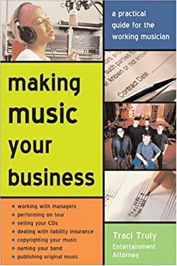 Making Music Your Business: A Pratical Guide to Making $ Doing What You Love 9781572484863