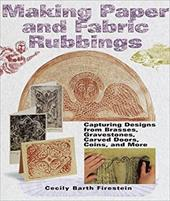 Making Paper and Fabric Rubbings: Capturing Designs from Brasses, Gravestones, Carved Doors, Coins and More
