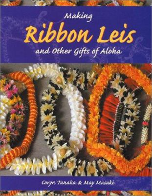 Making Ribbon Leis: And Other Gifts of Aloha