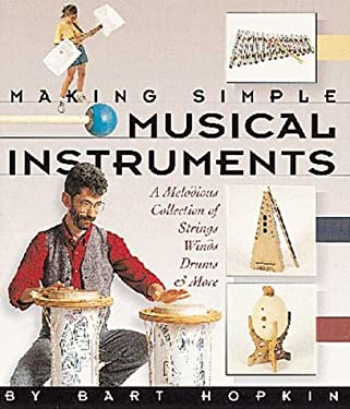 Making Simple Musical Instruments: A Melodious Collection of Strings, Winds, Drums & More 9781579900489