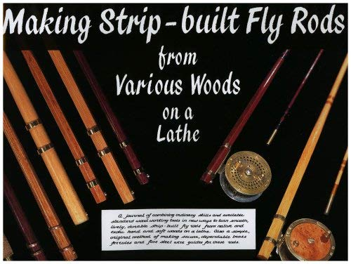 Making Strip-Built Fly Rods from Various Woods on a Lathe 9781571884114
