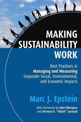 Making Sustainability Work: Best Practices in Managing and Measuring Corporate Social, Environmental and Economic Impacts 9781576754863