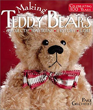 Making Teddy Bears: Projects, Patterns, History, Lore 9781579902407