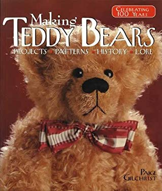 Making Teddy Bears: Projects, Patterns, History, Lore 9781579903794