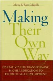 Making Their Own Way: Narratives for Transforming Higher Education to Promote Self-Development - Baxter Magolda, Marcia B.