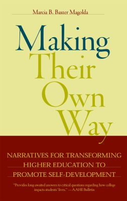 Making Their Own Way: Narratives for Transforming Higher Education to Promote Self-Development 9781579220914