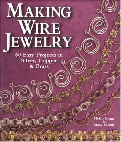 Making Wire Jewelry: 60 Easy Projects in Silver, Copper & Brass 9781579900021