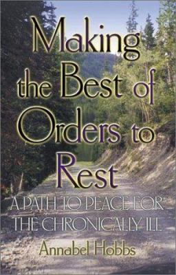 Making the Best of Orders to Rest: A Path to Peace for the Chronically Ill 9781579213497