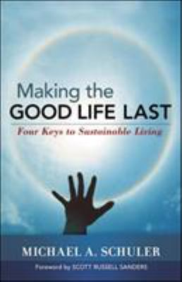 Making the Good Life Last: Four Keys to Sustainable Living 9781576755709