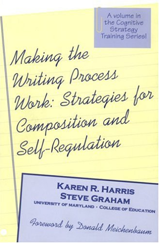 Making the Writing Process Work: Strategies for Composition and Self Regulation 9781571290106