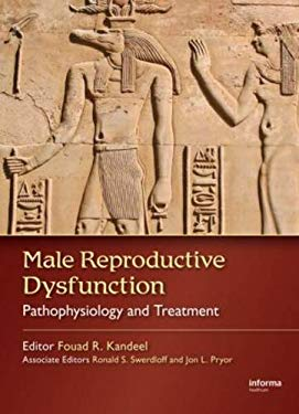 Male Reproductive Dysfunction: Pathophysiology and Treatment 9781574448481