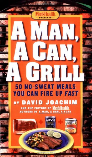 Man, a Can, a Grill: 50 No-Sweat Meals You Can Fire Up Fast 9781579547677