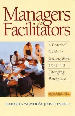 Managers as Facilitators: A Practical Guide to Getting the Work Done in a Changing Workplace 9781576750544