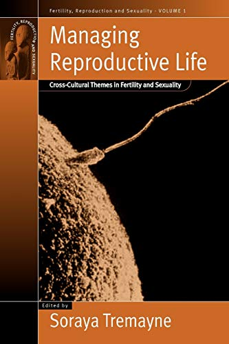 Managing Reproductive Life: Cross-Cultural Themes in Fertility and Sexuality 9781571813176