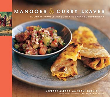 Mangoes & Curry Leaves: Culinary Travels Through the Great Subcontinent 9781579652524