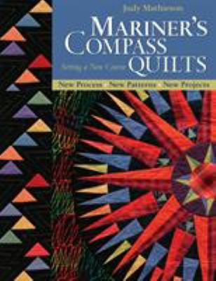 Mariner's Compass Quilts: Setting a New Course: New Process, New Patterns, New Projects 9781571203007