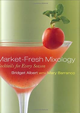 Market-Fresh Mixology: Cocktails for Every Season 9781572840959