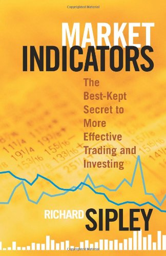 Market Indicators: The Best-Kept Secret to More Effective Trading and Investing 9781576603314