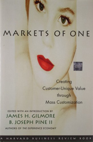Markets of One: Creating Customer-Unique Value Through Mass Customization 9781578512386