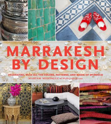 Marrakesh by Design: Decorating with All the Colors, Patterns, and Magic of Morocco 9781579654016