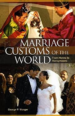 Marriage Customs of the World: From Henna to Honeymoons 9781576079874