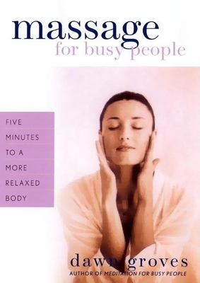 Massage for Busy People: Five Minutes to a More Relaxed Body 9781577310822