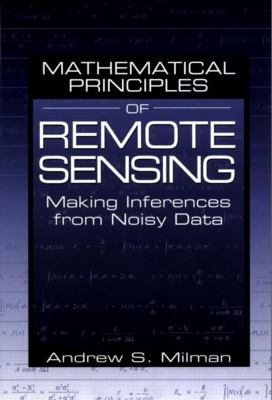 Mathematical Principles of Remote Sensing: Making Inferences from Noisy Data 9781575041353