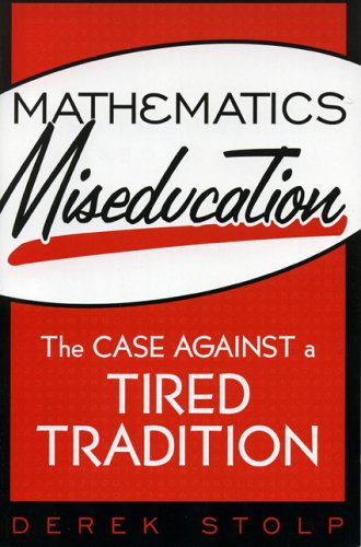 Mathematics Miseducation: The Case Against a Tired Tradition 9781578862269