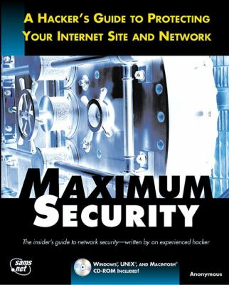 Maximum Security: A Hacker's Guide to Protecting Your Internet Site and Network [With Safesuite Demo, Netman Tool-Set Evaluation] 9781575212685