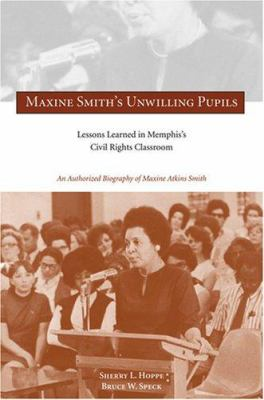 Maxinmaxine Smith's Unwilling Pupils: Lessons Learned in Memphis's Civil Rights Classroom 9781572335875
