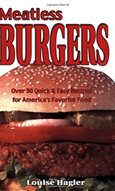 Meatless Burgers: Over 50 Quick & Easy Recipes for America's Favorite Food 9781570670879