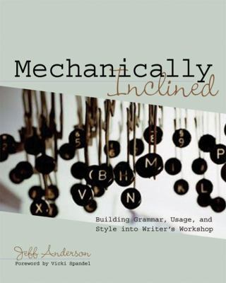 Mechanically Inclined: Building Grammar, Usage, and Style Into Writer's Workshop 9781571104120