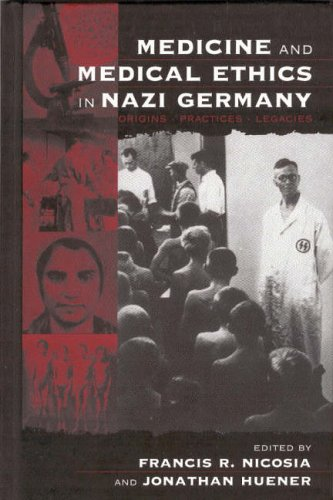 Medicine and Medical Ethics in Nazi Germany: Origins, Practices, Legacies 9781571813879
