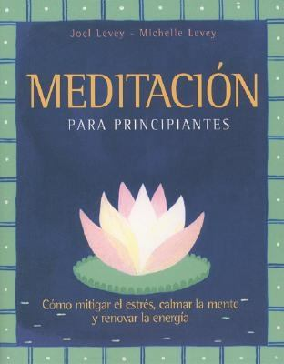 Meditacion Para Principiantes = Simple Meditation and Relaxation 9781573247054