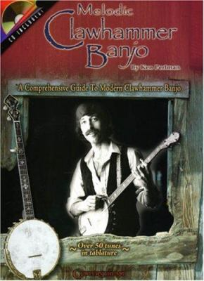 Melodic Clawhammer Banjo: A Comprehensive Guide to Modern Clawhammer Banjo 9781574242027