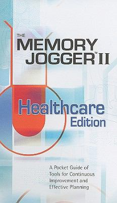 Memory Jogger II Healthcare Edition: A Pocket Guide of Tools for Continous Improvement and Effective Planning 9781576810798