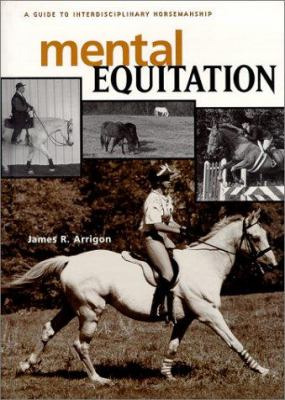 Mental Equitation: A Guide to Interedisciplinary Horsemanship 9781577790105