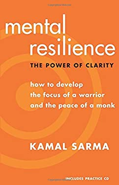 Mental Resilience: The Power of Clarity: How to Develop the Focus of a Warrior and the Peace of a Monk [With CD] 9781577316251
