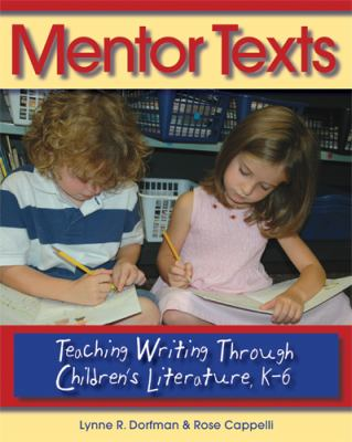 Mentor Texts: Teaching Writing Through Children's Literature, K-6 9781571104335