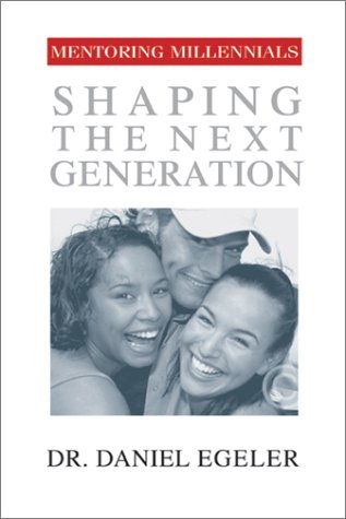 Mentoring Millennials: Shaping the Next Generation 9781576833827