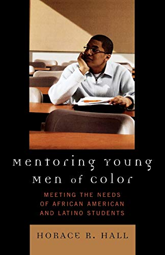 Mentoring Young Men of Color: Meeting the Needs of African American and Latino Students 9781578864300