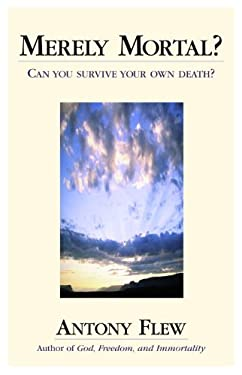 Merely Mortal?: Can You Survive Your Own Death? 9781573928410